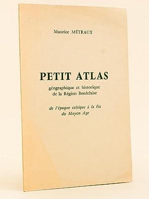 Petit Atlas géographique et historique de la région Bordelaise de l'é...