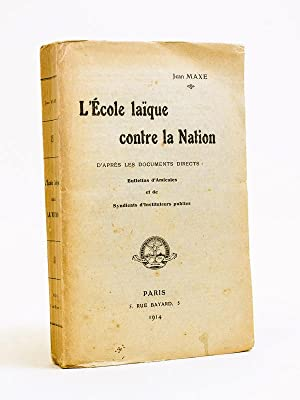 L'Ecole laïque contre la Nation. D'après les documents directs : Bulletins d&...