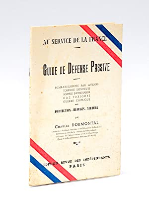 Guide de Défense Passive. Bombardements par avions. Torpilles explosives. Bombes ...