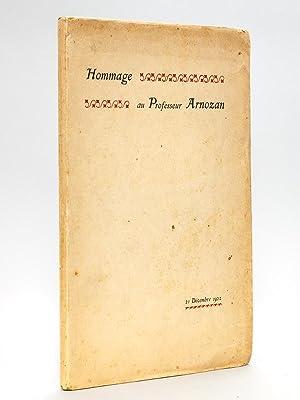 Hommage au Professeur Arnozan. 21 Décembre 1921. [ Professeur Xavier Arnozan ]: Collectif