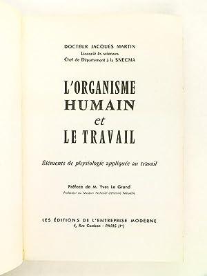 L'organisme humain et le travail. Eléments de physiologie appliquée au travail.:...