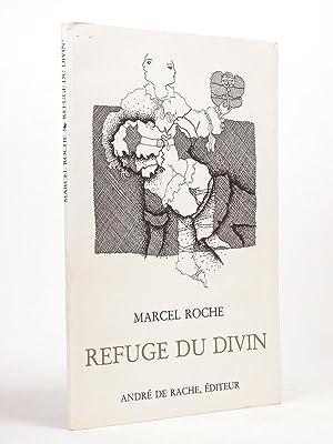 Refuge du divin. [ Livre dédicacé par l'auteur ]: ROCHE, Marcel