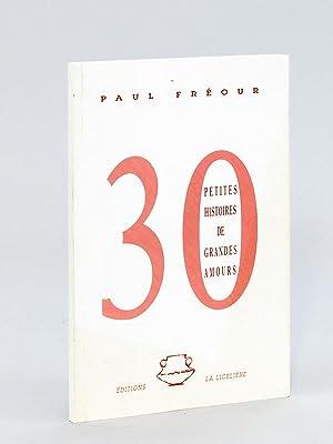 30 petites histoires des grandes amours. [ Livre dédicacé par l'auteur ]: FREOUR...