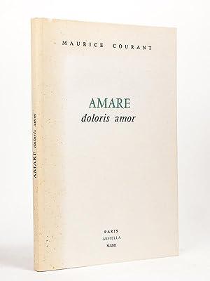 Amare doloris amor [ Livre dédicacé par l'auteur - édition originale ]: ...