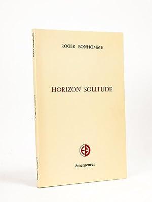 Horizon solitude. [ Livre dédicacé par l'auteur ]: BONHOMME, Roger