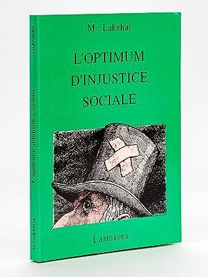 L'optimum d'injustice sociale. [ Livre dédicacé par l'auteur ]: LAKEHAL, M.
