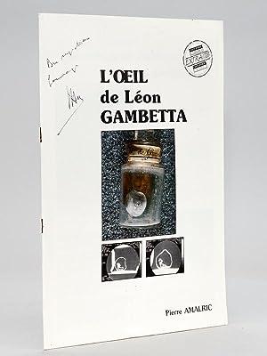 L'oeil de Léon Gambetta [ Livre dédicacé par l'auteur ]: AMALRIC, Pierre