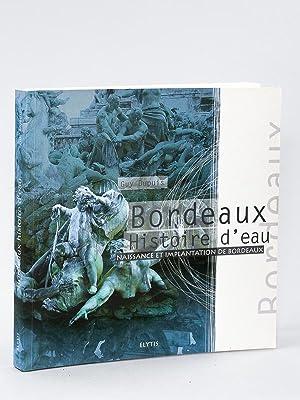 Bordeaux : Histoire d'eau. Naissance et Implantation de Bordeaux [ Livre dédicac&eacute...