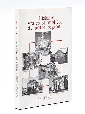 """Histoire vraies et oubliées de notre région"""".: AUDOIN, André"""