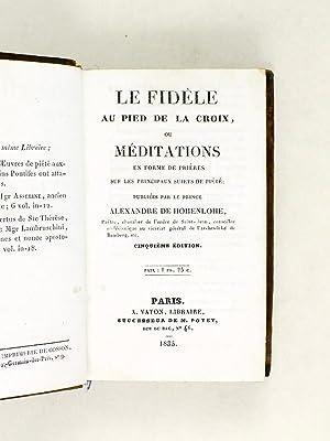 Le Fidèle au pied de la Croix, ou Méditations en forme de Prières sur les ...