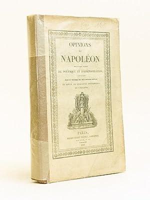 Opinions de Napoléon sur divers Sujets de politique et d'administration, recueillies ...