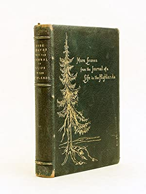 More Leaves from the Journal of a Life in the Highlands, from 1862 to 1882 [Signed by the Author ]:...