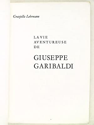 Garibaldi. La vie aventureuse d'un grand capitaine [ La vie aventureuse de Giuseppe Garibaldi ...