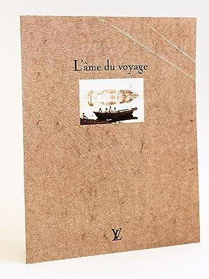 L'âme du Voyage. Louis Vuitton Malletier.: Collectif ; LOUIS VUITTON