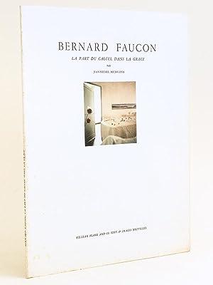 Bernard Faucon. La part du calcul dans la grâce.: MICHELENA, Jean-Michel