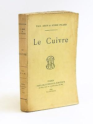 Le Cuivre [ Edition originale ]: ADAM, Paul ; PICARD, Andr�