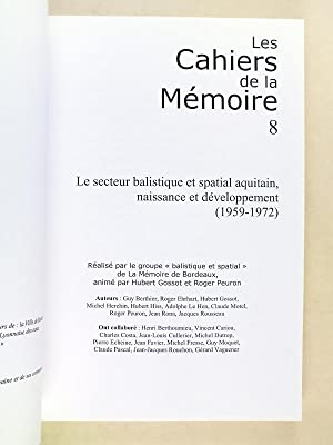 Les Cahiers de la mémoire 8 : Le secteur balistique et spatial aquitain, naissance et d&...