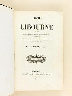 Histoire de Libourne et des autres villes et bourgs de son arrondissement (3 Tomes - Complet) [ ...