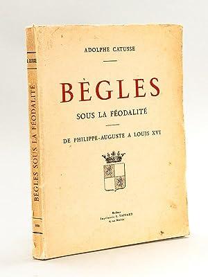 Bègles sous la Féodalité. De Philippe-Auguste à: CATUSSE, Adolphe