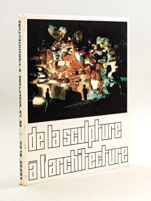 André Bloc. De la Sculpture à l'Architecture [ Edition originale ]