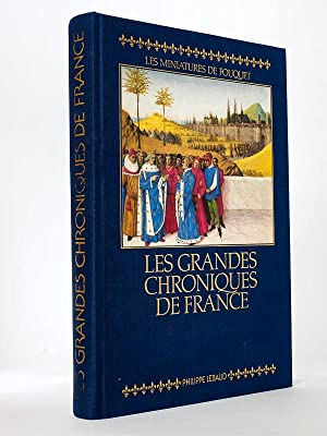 Les Grandes chroniques de France: Reproduction integrale en fac-similé des miniatures de Fouquet....
