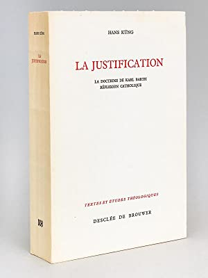 La Justification. La doctrine de Karl Barth. Réflexion catholique.