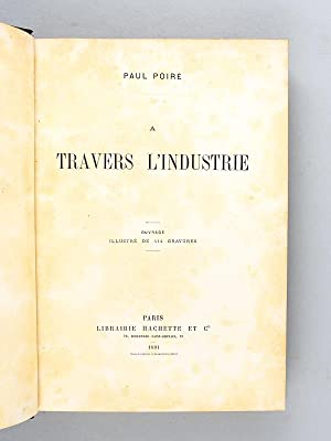 A travers l'Industrie.: POIRE, Paul