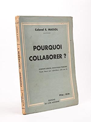 Pourquoi collaborer ?: Colonel E. MASSOL
