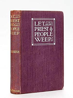 Let Priest and People Weep. A War romance of the Belgian Border. [ Edition originale - First Edit...