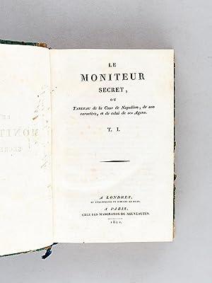 Le Moniteur Secret ou Tableau de la Cour de Napoléon (2 Tomes - Complet) [ Suivi de : ] R&...