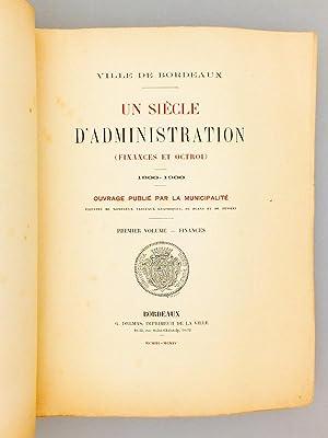 Ville de Bordeaux. Un siècle d'Administration. Finances et Octroi. 1800- 1900 (2 Tomes ...