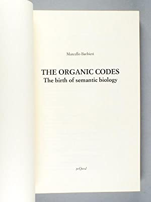 The organic Codes. The birth of semantic biology [ with a letter, signed by the author ]: BARBIERI,...