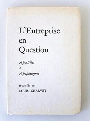 L'Entreprise en Question. Apostilles et Apophtegmes. [: CHARVET, Louis