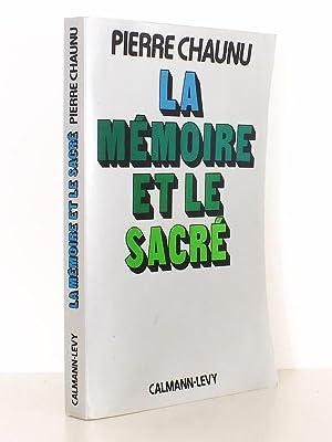 La Mémoire et le Sacré [ Livre dédicacé par l'auteur ]: CHAUNU, ...