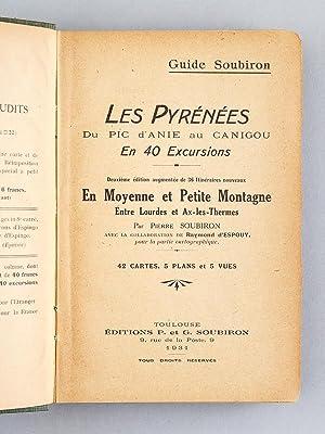 Guide Soubiron. Les Pyrénées. Du Pic d'Anie au Canigou en 40 excursions.: ...