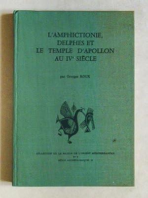 L'Amphictionie, Delphes et le Temple d'Apollon au IVe siècle.: ROUX, Georges