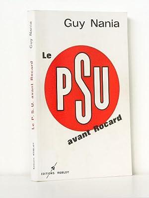 Le P.S.U. avant Rocard [ Livre dédicacé par l'auteur ]: NANIA, Guy ; (POPEREN, ...