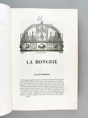 La Hongrie Ancienne et Moderne. Histoire, Arts, Littérature, Monuments par une Sociét...