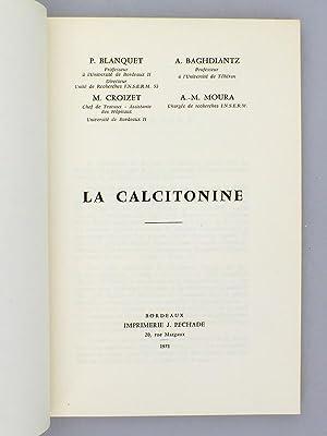 La Calcitonine.: P. BLANQUET ; A. BAGHDIANTZ ; M. CROIZET ; A.M. MOURA