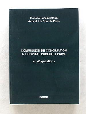 Commission de conciliation à l'hôpital public et privé en 40 questions [ ...