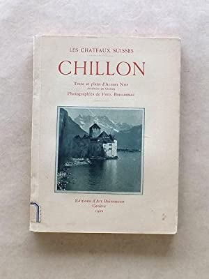 Chillon [ coll. Les châteaux suisses ]: NEF, Albert (texte et plans) ; BOISSONNAS, Fred. (...