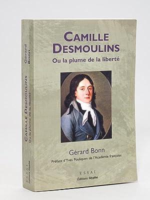 Camille Desmoulins, ou la Plume de la liberté. Un cheminement révolutionnaire.: BONN,...