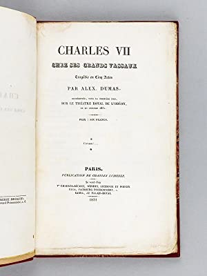 Charles VII chez ses grands vassaux. Tragédie en cinq actes, par Alex. Dumas. Représentée, pour la ...