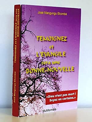 Témoignez et l'Evangile sera une Bonne Nouvelle: MANGUNGU EKOMBE, Jos�