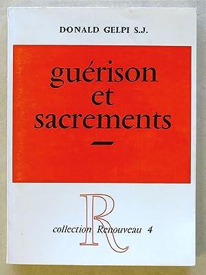 Guérison et sacrements [ Coll. Renouveau - 4 ]: GELPI, Donald S.J.