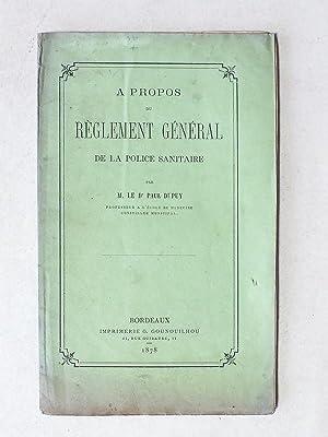 A propos du Règlement Général de la Police Sanitaire.: DUPUY, Dr. Paul