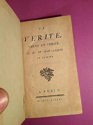 La vérité. Vertu et vérité. Le cri de Jean-Jacques et le mien.: ...