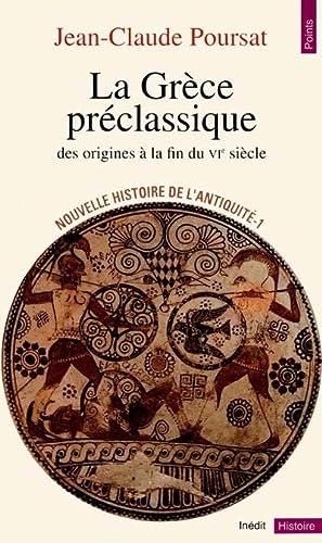 LA GRECE PRECLASSIQUE ; DES ORIGINES A: POURSAT, JEAN-CLAUDE