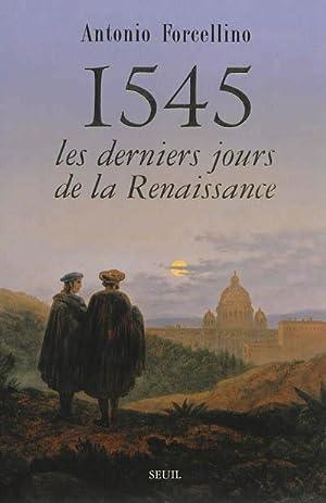 1545. Les derniers jours de la Renaissance.: Forcellino, Antonio