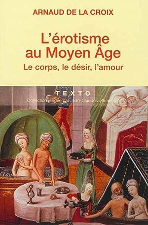 L'érotisme au Moyen Age : le corps,: De La Croix,